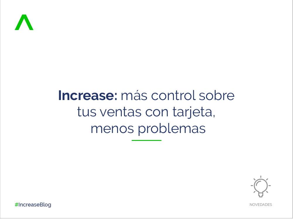 INCREASE: más control sobre tus ventas con tarjeta, menos problemas.