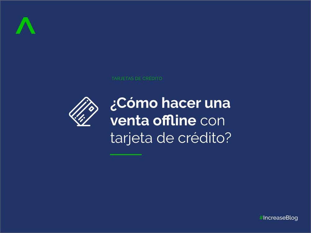 ¿Cómo hacer una venta offline con tarjeta de crédito?
